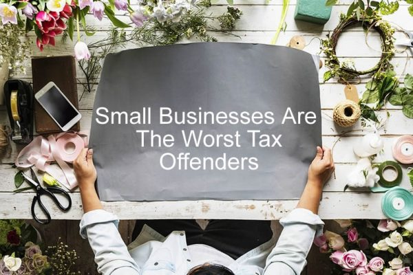 Small Businesses Are The Worst Tax offenders - Kinsella Tax