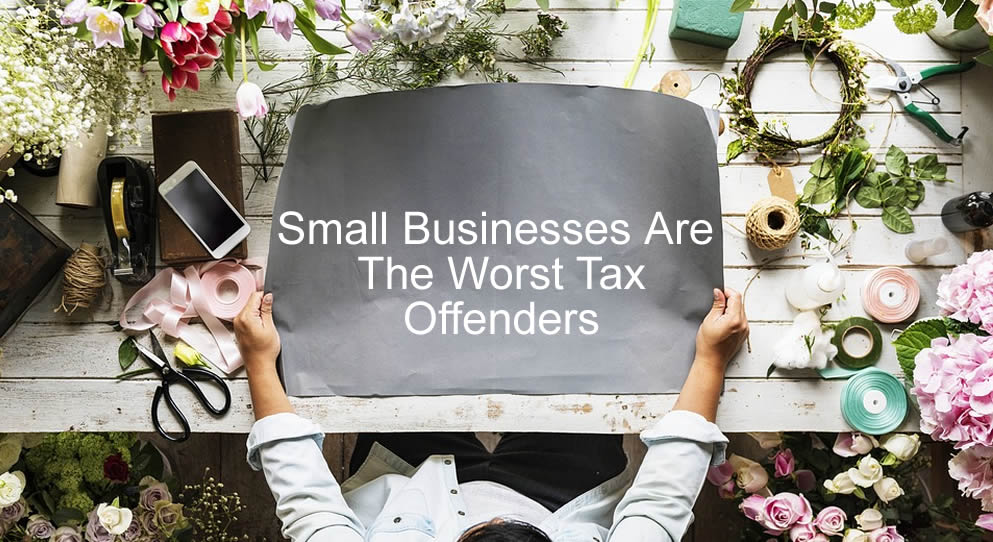 Small Businesses Are The Worst Tax Offenders
